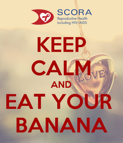 Poster: KEEP CALM AND EAT YOUR  BANANA