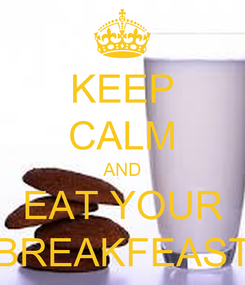 Poster: KEEP CALM AND EAT YOUR BREAKFEAST