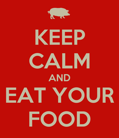 Poster: KEEP CALM AND EAT YOUR FOOD