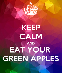 Poster: KEEP CALM AND EAT YOUR  GREEN APPLES