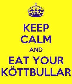 Poster: KEEP CALM AND EAT YOUR KÖTTBULLAR