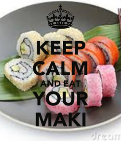 Poster: KEEP CALM AND EAT YOUR MAKI