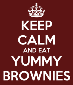 Poster: KEEP CALM AND EAT YUMMY BROWNIES