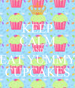 Poster: KEEP CALM AND EAT YUMMY CUPCAKES