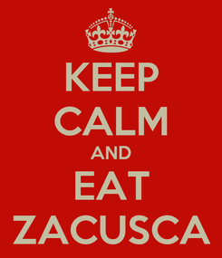 Poster: KEEP CALM AND EAT ZACUSCA