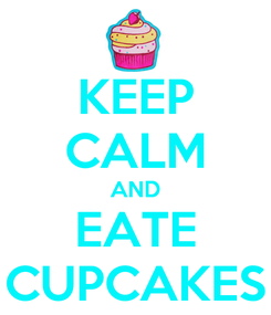 Poster: KEEP CALM AND EATE CUPCAKES