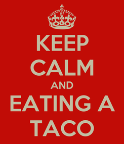 Poster: KEEP CALM AND EATING A TACO