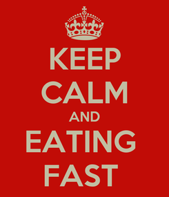 Poster: KEEP CALM AND EATING  FAST