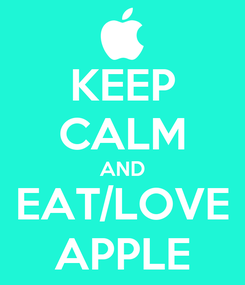 Poster: KEEP CALM AND EAT/LOVE APPLE