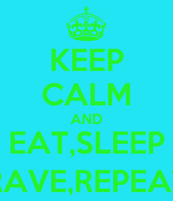 Poster: KEEP CALM AND EAT,SLEEP RAVE,REPEAT