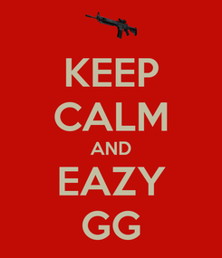 Poster: KEEP CALM AND EAZY GG