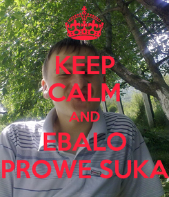 Poster: KEEP CALM AND EBALO PROWE SUKA