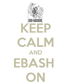 Poster: KEEP CALM AND EBASH  ON