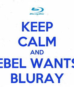 Poster: KEEP CALM AND EBEL WANTS BLURAY