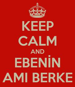 Poster: KEEP CALM AND EBENİN AMI BERKE