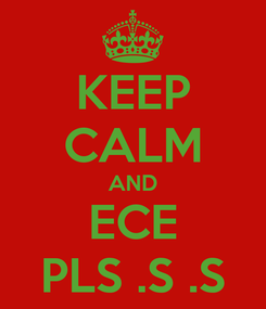 Poster: KEEP CALM AND ECE PLS .S .S