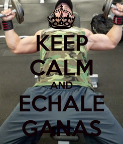 Poster: KEEP CALM AND ECHALE GANAS
