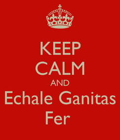 Poster: KEEP CALM AND Echale Ganitas Fer