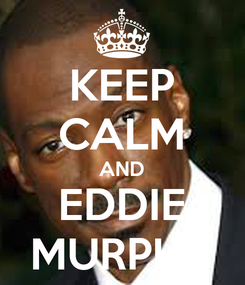 Poster: KEEP CALM AND EDDIE MURPHY