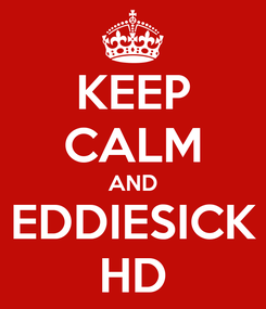 Poster: KEEP CALM AND EDDIESICK HD