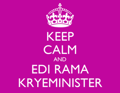 Poster: KEEP CALM AND EDI RAMA KRYEMINISTER