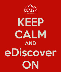 Poster: KEEP CALM AND eDiscover ON