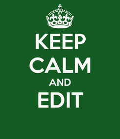 Poster: KEEP CALM AND EDIT