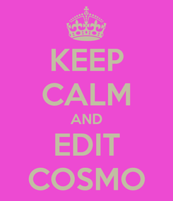 Poster: KEEP CALM AND EDIT COSMO