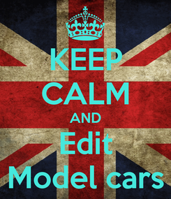Poster: KEEP CALM AND Edit Model cars