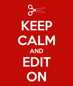 Poster: KEEP CALM AND EDIT ON