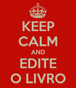 Poster: KEEP CALM AND EDITE O LIVRO