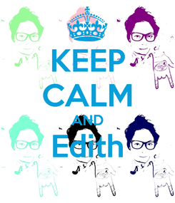 Poster: KEEP CALM AND Edith