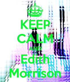 Poster: KEEP CALM AND Edith Morrison