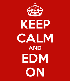 Poster: KEEP CALM AND EDM ON