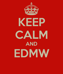 Poster: KEEP CALM AND EDMW