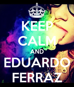 Poster: KEEP CALM AND EDUARDO FERRAZ