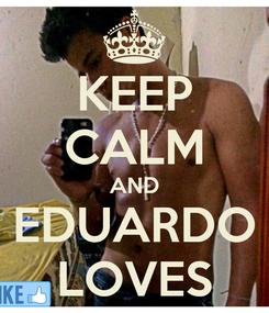 Poster: KEEP CALM AND EDUARDO LOVES
