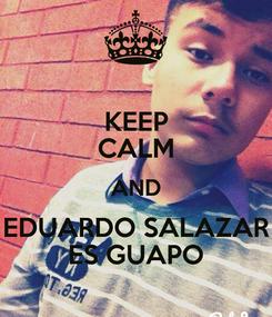 Poster: KEEP CALM AND EDUARDO SALAZAR ES GUAPO