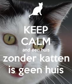 Poster: KEEP CALM and een huis zonder katten is geen huis