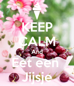 Poster: KEEP CALM And Eet een  Jijsje