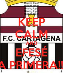 Poster: KEEP CALM AND EFESÉ A PRIMERA!!!