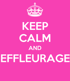 Poster: KEEP CALM AND EFFLEURAGE
