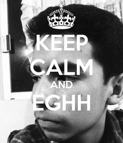 Poster: KEEP CALM AND EGHH