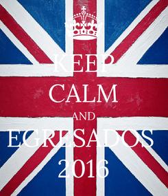 Poster: KEEP CALM AND EGRESADOS  2016