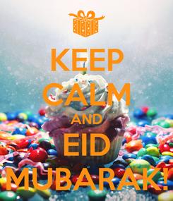 Poster: KEEP CALM AND EID MUBARAK!