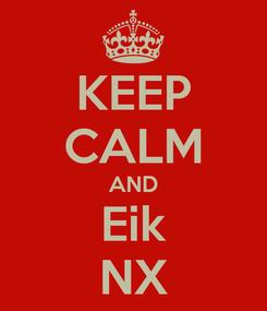 Poster: KEEP CALM AND Eik NX
