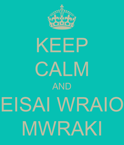 Poster: KEEP CALM AND  EISAI WRAIO  MWRAKI
