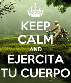 Poster: KEEP CALM AND EJERCITA TU CUERPO