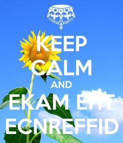 Poster: KEEP CALM AND EKAM EHT ECNREFFID