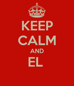 Poster: KEEP CALM AND EL